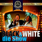 BLACK & WHITE die Show
